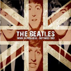 Work In Progress - Outtakes 1963 by The Beatles