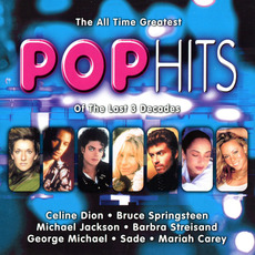 The All Time Greatest Pop Hits of the Last 3 Decades by Various Artists