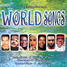The All Time Greatest World Songs by Various Artists