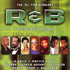 The All Time Greatest R&B of the Last 3 Decades by Various Artists
