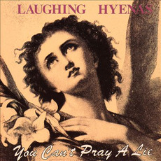 You Can't Pray a Lie mp3 Album by Laughing Hyenas