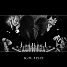 To Kill a King by To Kill A King