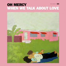 When We Talk About Love mp3 Album by Oh Mercy