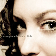 Sister Sparrow & The Dirty Birds mp3 Album by Sister Sparrow & The Dirty Birds
