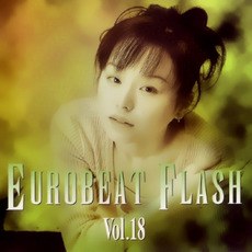 Eurobeat Flash Vol. 18 by Various Artists