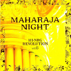 Maharaja Night: Hi-NRG Revolution, Volume 6 by Various Artists