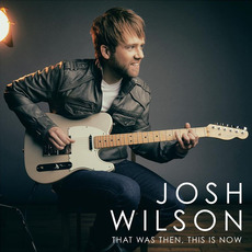 That Was Then, This Is Now mp3 Album by Josh Wilson