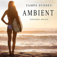 Tampa Sunset: Ambient Lounge Music mp3 Compilation by Various Artists