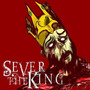 Sever The King