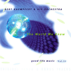 Good Life Music, Vol. 11: The World We Knew by Bert Kaempfert and His Orchestra