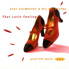 Good Life Music, Vol. 6: That Latin Feeling by Bert Kaempfert and His Orchestra