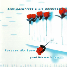 Good Life Music, Vol. 15: Forever My Love by Bert Kaempfert and His Orchestra