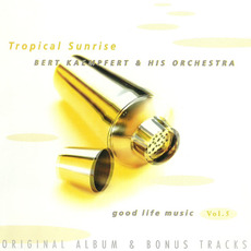 Good Life Music, Vol. 5: Tropical Sunrise by Bert Kaempfert and His Orchestra