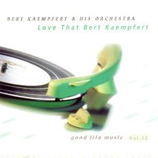 Good Life Music, Vol. 12: Love That Bert Kaempfert mp3 Artist Compilation by Bert Kaempfert and His Orchestra