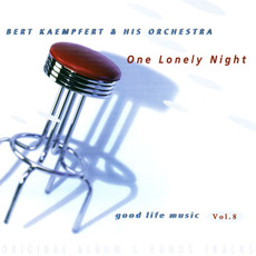 Good Life Music, Vol. 8: One Lonely Night by Bert Kaempfert and His Orchestra