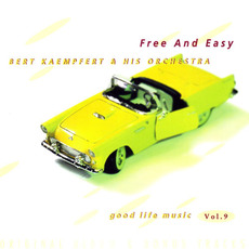 Good Life Music, Vol. 9: Free and Easy by Bert Kaempfert and His Orchestra