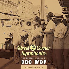 Street Corner Symphonies: The Complete Story of Doo Wop, Volume 5 by Various Artists