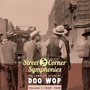 Street Corner Symphonies: The Complete Story of Doo Wop, Volume 1