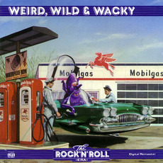 The Rock 'n' Roll Era: Weird, Wild & Wacky mp3 Compilation by Various Artists