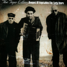 Bouquet of Vegetables the Early Years mp3 Artist Compilation by The Tiger Lillies