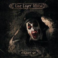 Either Or by The Tiger Lillies