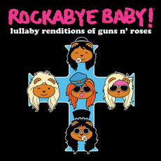 Lullaby Renditions of Guns n' Roses mp3 Album by Rockabye Baby!