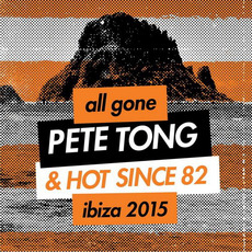 All Gone Pete Tong & Hot Since 82 Ibiza 2015 by Various Artists