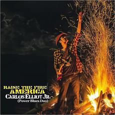 Raise The Fire America by Carlos Elliot Jr.