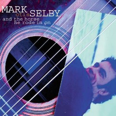 Mark Otis Selby...And the Horse He Rode in On mp3 Album by Mark Selby