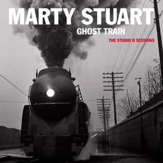 Ghost Train: The Studio B Sessions mp3 Album by Marty Stuart