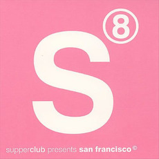 Supperclub Presents: San Francisco, Volume 8 by Various Artists