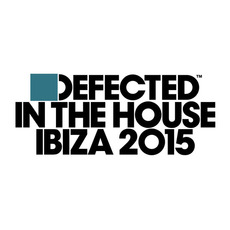 Defected: In The House Ibiza 2015 by Various Artists