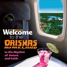 Welcome To The ORISHAS HOMELAND: In The Rhythm Of Nature And Faith by Various Artists