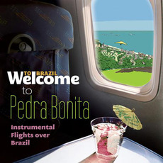 Welcome To PEDRA BONITA: Instrumental Flights Over Brazil by Various Artists