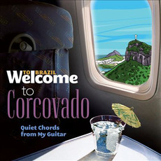 Welcome To CORCOVADO: Quiet Chords From My Guitar by Various Artists