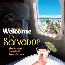 Welcome To SALVADOR: The Street Carnival Soundtrack by Various Artists