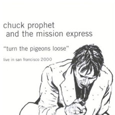 """Turn The Pigeons Loose"" - Live In San Francisco 2000 mp3 Live by Chuck Prophet"