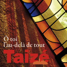 Ô Toi l'au-delà de tout mp3 Album by Taizé