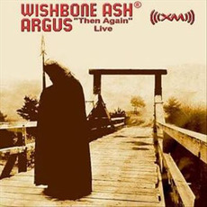 "Argus ""Then Again"" Live mp3 Live by Wishbone Ash"