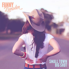 Small Town Big Shot mp3 Album by Fanny Lumsden