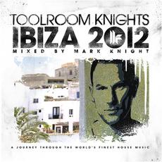 Toolroom Knights Ibiza 2012 Mixed By Mark Knight by Various Artists