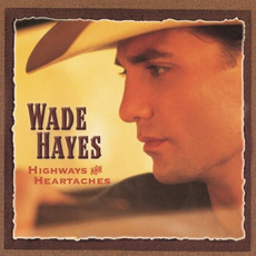 Highways & Heartaches by Wade Hayes