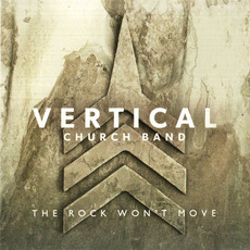 The Rock Won't Move mp3 Album by Vertical Church Band