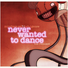 Never Wanted to Dance: The Remixes mp3 Remix by Mindless Self Indulgence