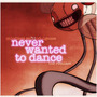 Never Wanted to Dance: The Remixes
