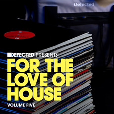 Defected presents For the Love of House, Volume Five by Various Artists