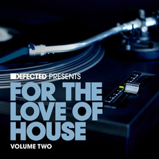 Defected presents For the Love of House, Volume Two mp3 Compilation by Various Artists