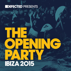 Defected presents The Opening Party: Ibiza 2015 mp3 Compilation by Various Artists