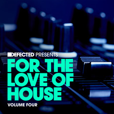 Defected presents For the Love of House, Volume Four by Various Artists