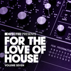 Defected presents For the Love of House, Volume Seven by Various Artists